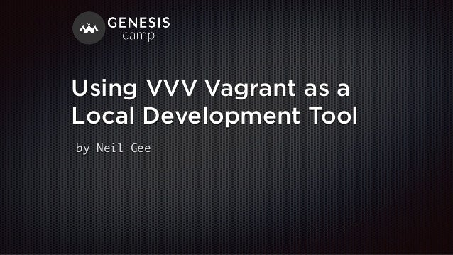 Using VVV Vagrant as a Local Development Tool by Neil Gee