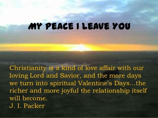 My Peace I Leave YouChristianity is a kind of love affair with ourloving Lord and Savior, and the more dayswe turn into sp...