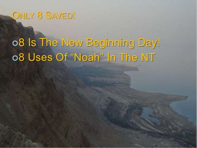 ONLY 8 SAVED!8 Is The New Beginning Day!8 Uses Of ―Noah‖ In The NT