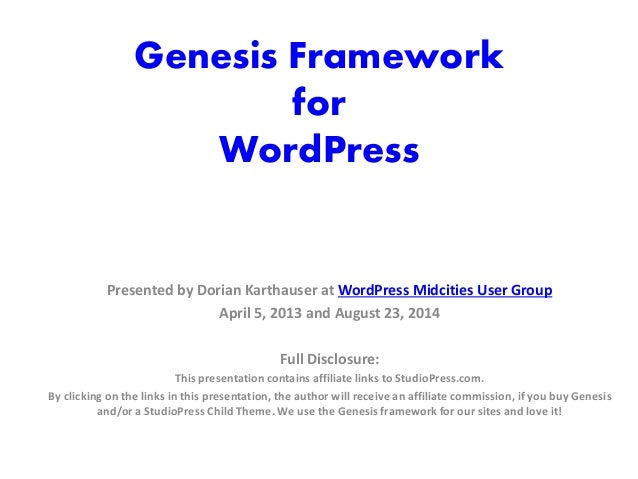 Genesis Framework for WordPress Presented by Dorian Karthauser at WordPress Midcities User Group April 5, 2013 and August ...