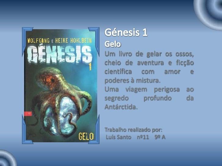 Génesis 1<br />Gelo<br />Um livro de gelar os ossos, cheio de aventura e ficção científica com amor e poderes à mistura. <...