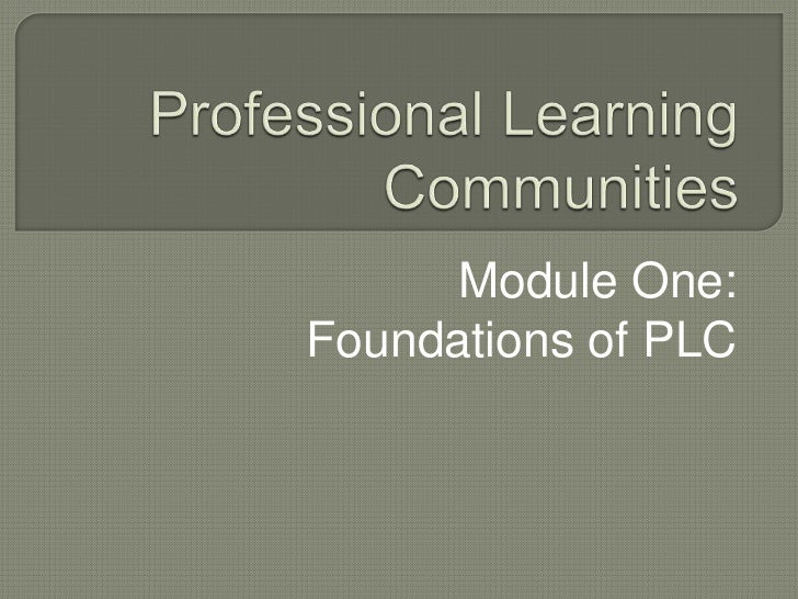 Professional Learning Communities<br />Module One:<br />Foundations of PLC<br />