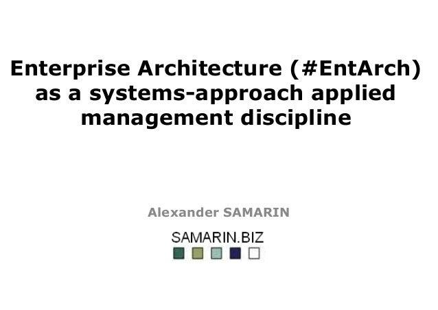 Enterprise Architecture (#EntArch) as a systems-approach applied management discipline Alexander SAMARIN