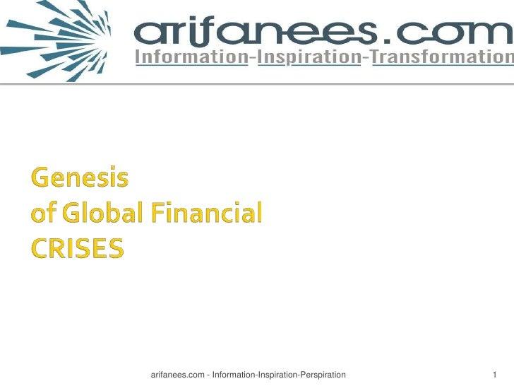 Genesis of Global Financial CRISES<br />1<br />arifanees.com - Information-Inspiration-Perspiration<br />