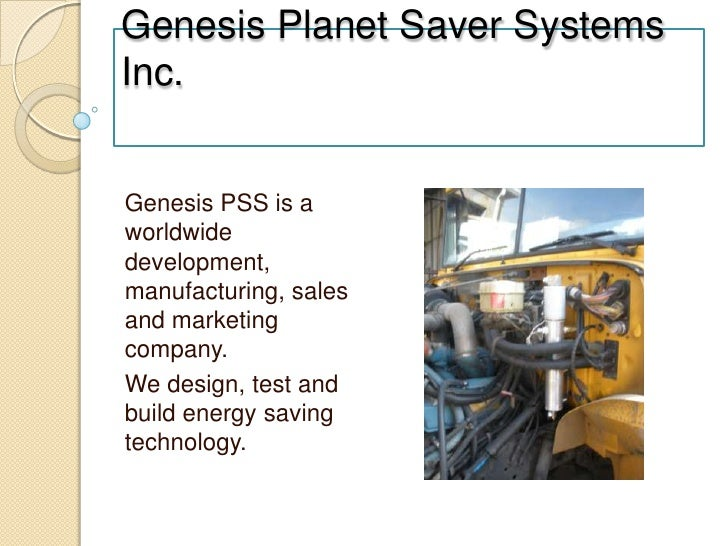 Genesis Planet Saver Systems Inc.<br />Genesis PSS is a worldwide development, manufacturing, sales and marketing company....
