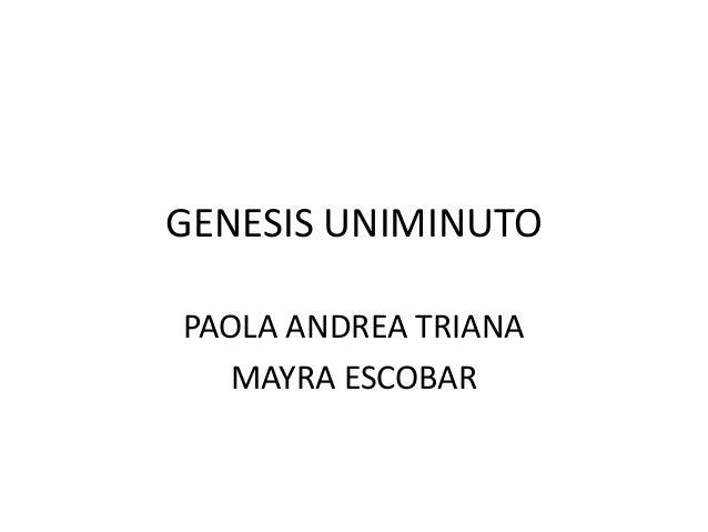 GENESIS UNIMINUTOPAOLA ANDREA TRIANA  MAYRA ESCOBAR