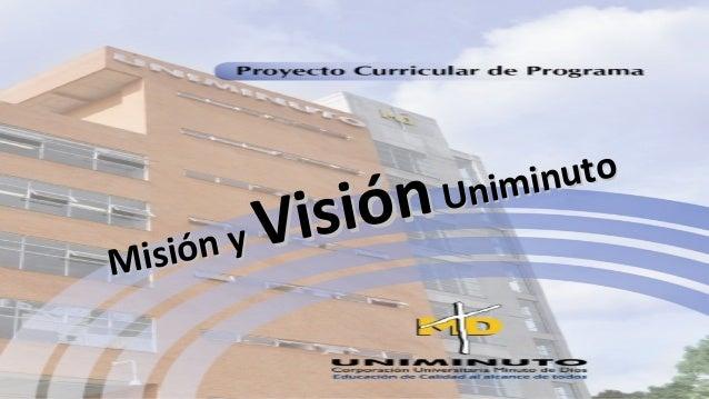 Misión y Misión y VisiónVisión Uniminuto Uniminuto