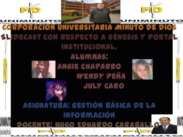 Corporación Universitaria Minuto De DiosSlidecast Con Respecto a Génesis y Portal              Institucional.             ...