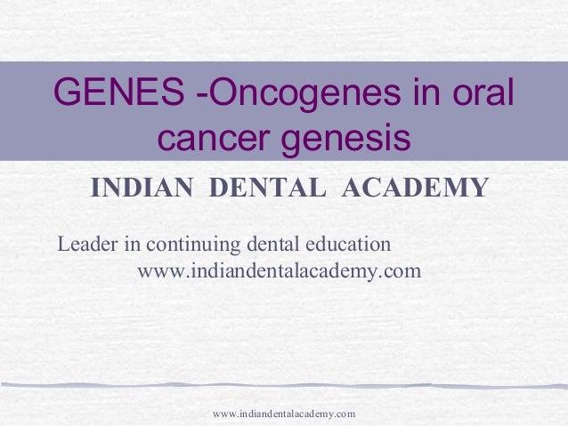 GENES -Oncogenes in oral cancer genesis INDIAN DENTAL ACADEMY Leader in continuing dental education www.indiandentalacadem...
