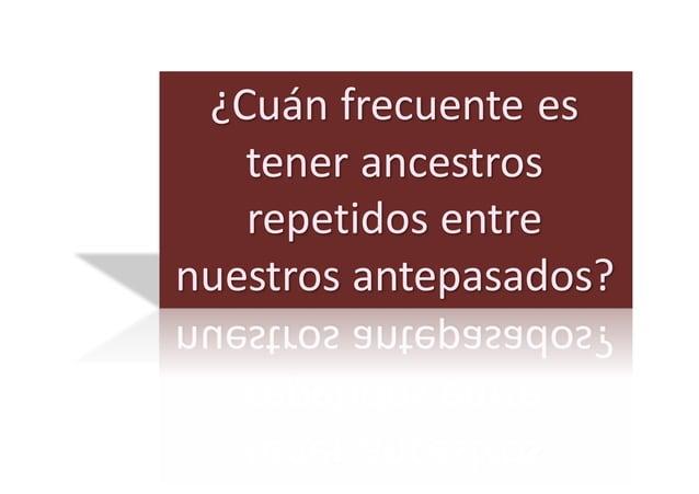 • El  71%  de  la  población  ancestral  tiene  descendientes  en  el  presente   (población  cons...