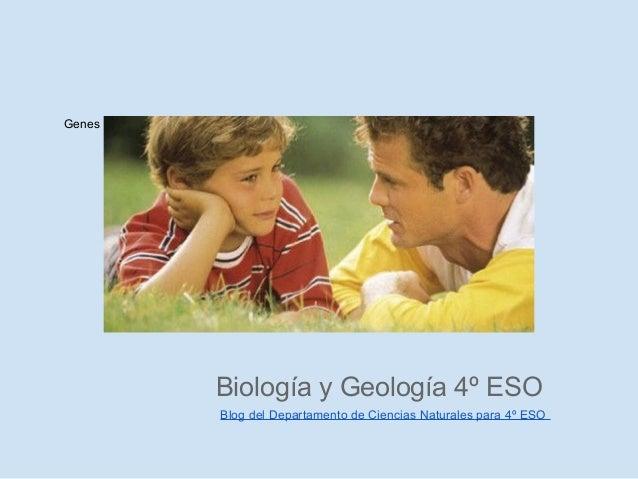 Genes y Herencia                    Biología y Geología 4º ESO                    Blog del Departamento de Ciencias Natura...