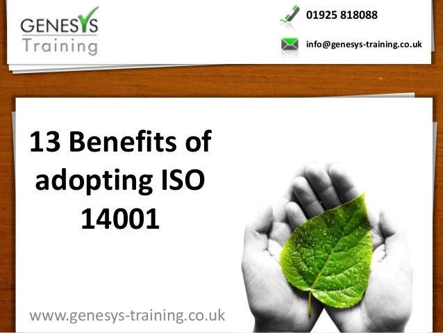 01925 818088                             info@genesys-training.co.uk13 Benefits ofadopting ISO    14001www.genesys-trainin...