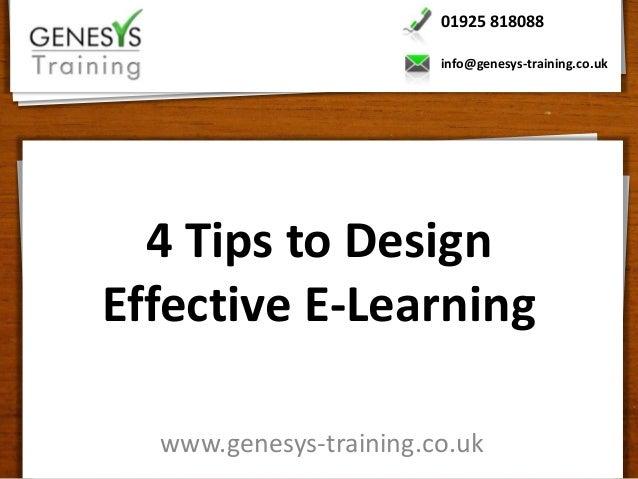 01925 818088                        info@genesys-training.co.uk  4 Tips to DesignEffective E-Learning  www.genesys-trainin...