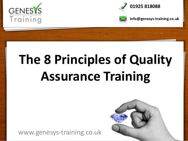 01925 818088                             info@genesys-training.co.ukThe 8 Principles of Quality   Assurance Trainingwww.ge...