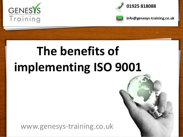 01925 818088                              info@genesys-training.co.uk    The benefits ofimplementing ISO 9001 www.genesys-...