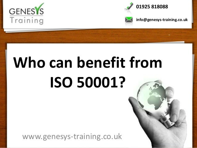 01925 818088                              info@genesys-training.co.ukWho can benefit from    ISO 50001? www.genesys-traini...