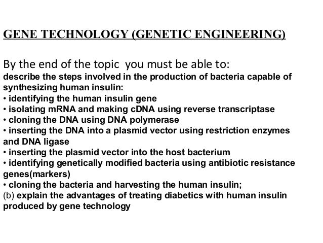 GENE TECHNOLOGY (GENETIC ENGINEERING) By the end of the topic you must be able to: describe the steps involved in the prod...