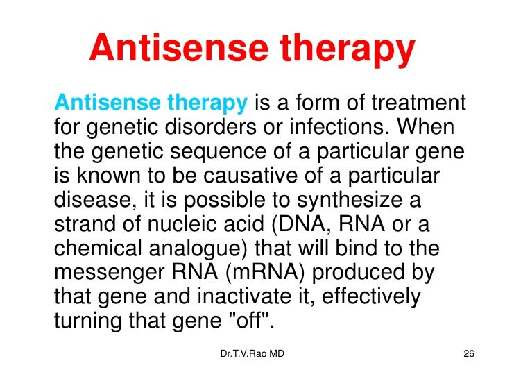 antisense therapy The concept behind antisense oligonucleotide gene silencing was introduced in 1978 by stephenson and zamecnik they came up with the idea after they used an antisense oligonucleotide to stop viral replication in cell culture.