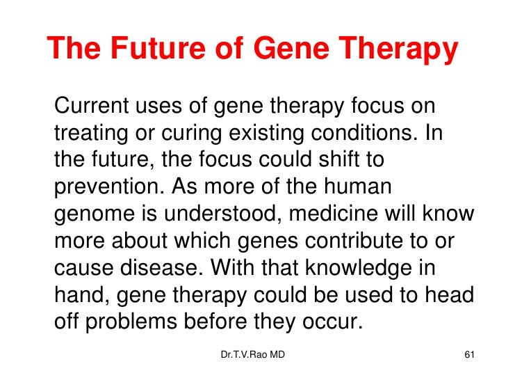 the types of gene therapy that cures diseases Gene therapy gene therapy is a rapidly growing field of medicine in which genes are introduced into the body to treat diseases genes control heredity and provide the basic biological code for determining a cell's specific functions.