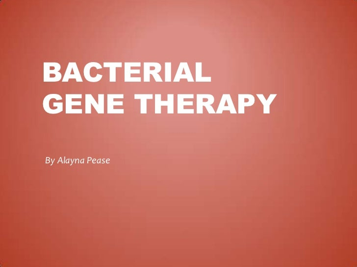 BACTERIALGENE THERAPYBy Alayna Pease