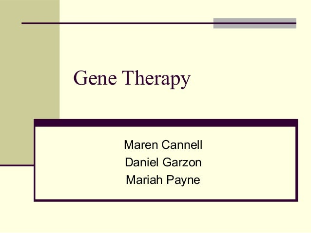 Gene Therapy Maren Cannell Daniel Garzon Mariah Payne