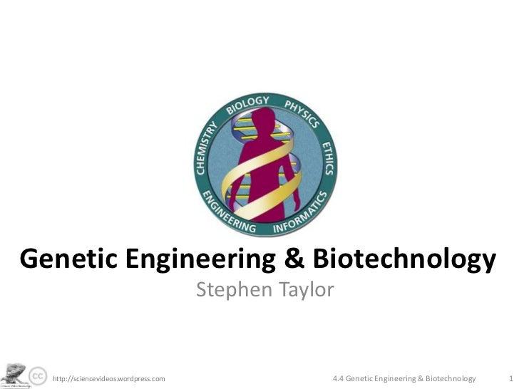 Genetic Engineering & Biotechnology                                       Stephen Taylor  http://sciencevideos.wordpress.c...