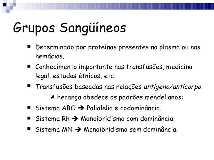 Grupos Sangüíneos <ul><li>Determinado por proteínas presentes no plasma ou nas hemácias. </li></ul><ul><li>Conhecimento im...