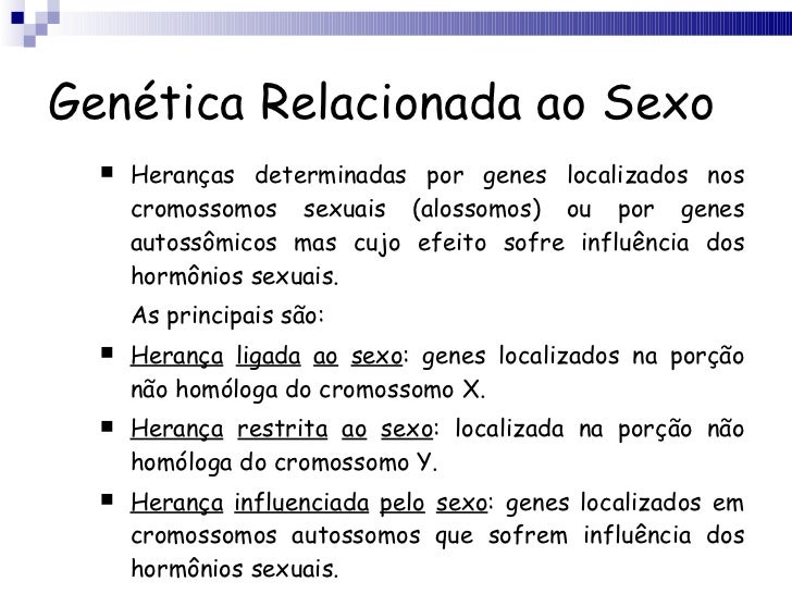 Genética Relacionada ao Sexo <ul><li>Heranças determinadas por genes localizados nos cromossomos sexuais (alossomos) ou po...