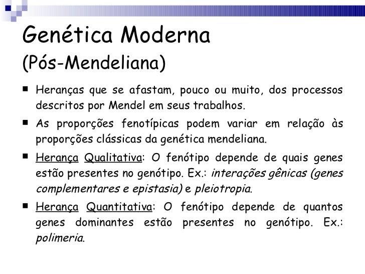 Genética Moderna (Pós-Mendeliana) <ul><li>Heranças que se afastam, pouco ou muito, dos processos descritos por Mendel em s...