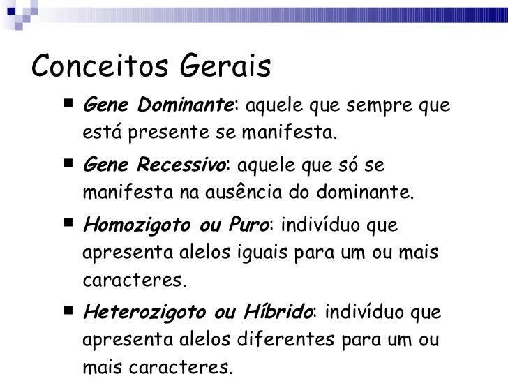 Conceitos Gerais <ul><li>Gene Dominante : aquele que sempre que está presente se manifesta.  </li></ul><ul><li>Gene Recess...