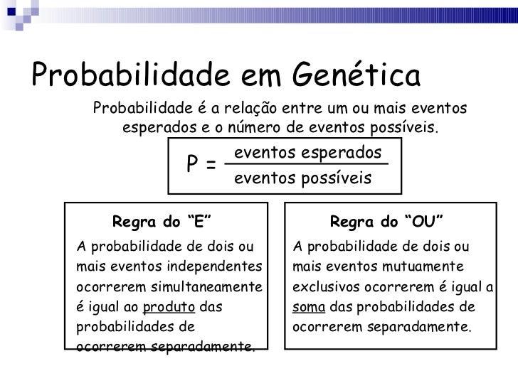 """Probabilidade em Genética <ul><li>Regra do """"E"""" </li></ul><ul><li>A probabilidade de dois ou mais eventos independentes oco..."""
