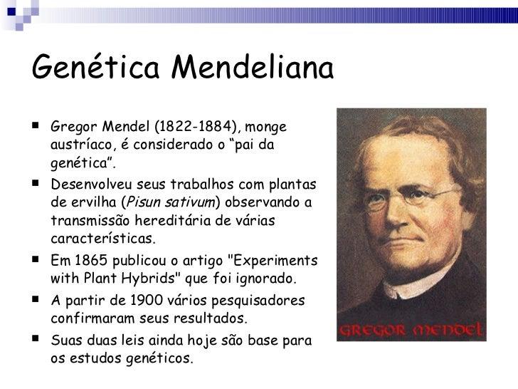 "Genética Mendeliana <ul><li>Gregor Mendel (1822-1884), monge austríaco, é considerado o ""pai da genética"". </li></ul><ul><..."