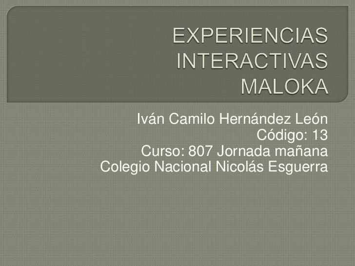 Iván Camilo Hernández León                       Código: 13      Curso: 807 Jornada mañanaColegio Nacional Nicolás Esguerra