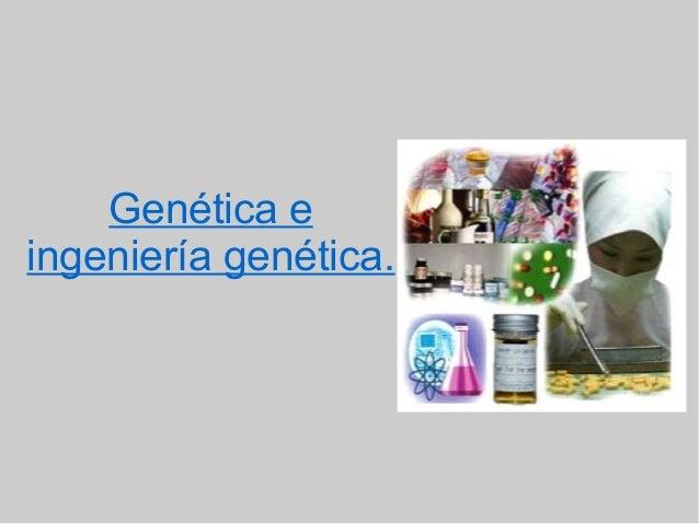 Genética e ingeniería genética.