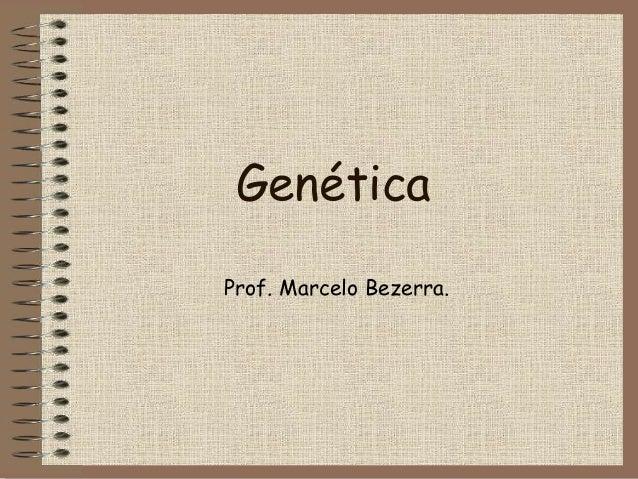 Genética Prof. Marcelo Bezerra.