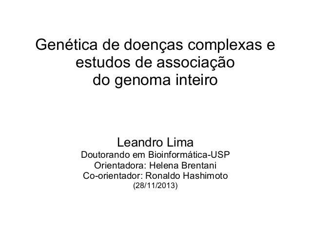 Genética de doenças complexas e estudos de associação do genoma inteiro  Leandro Lima  Doutorando em Bioinformática-USP Or...