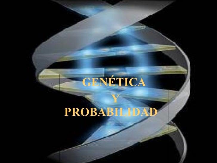 GENETICA Y PROBABILIDAD GENETICA Y PROBABILIDAD GENÉTICA Y PROBABILIDAD