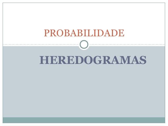 HEREDOGRAMAS PROBABILIDADE