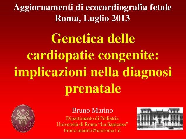 """Bruno Marino Dipartimento di Pediatria Università di Roma """"La Sapienza"""" bruno.marino@uniroma1.it Genetica delle cardiopati..."""