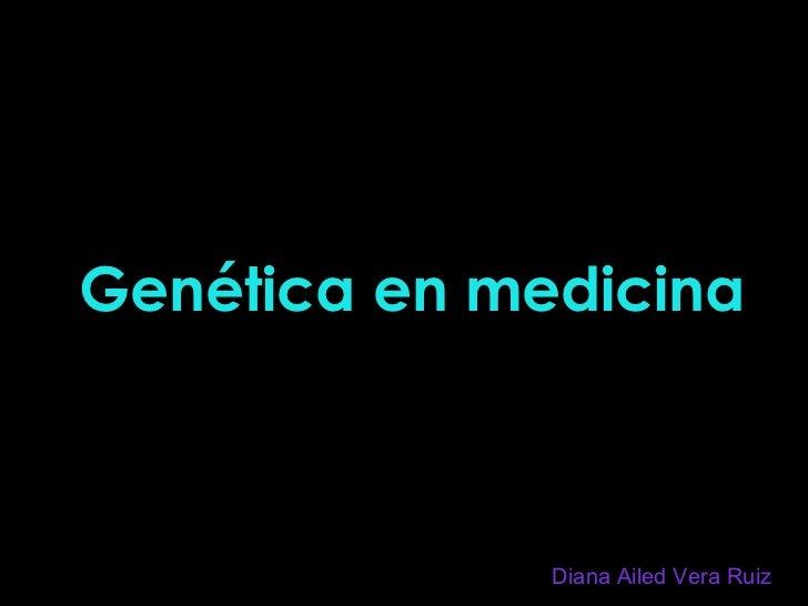 Genética en medicina Diana Ailed Vera Ruiz