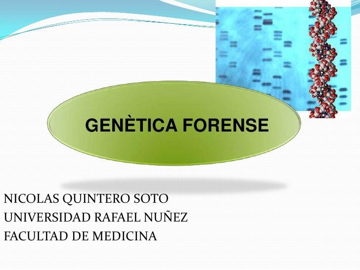 GENÈTICA FORENSE<br />NICOLAS QUINTERO SOTO<br />UNIVERSIDAD RAFAEL NUÑEZ <br />FACULTAD DE MEDICINA<br />
