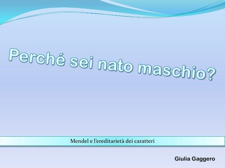 Mendel e l'ereditarietà dei caratteri                                           Giulia Gaggero