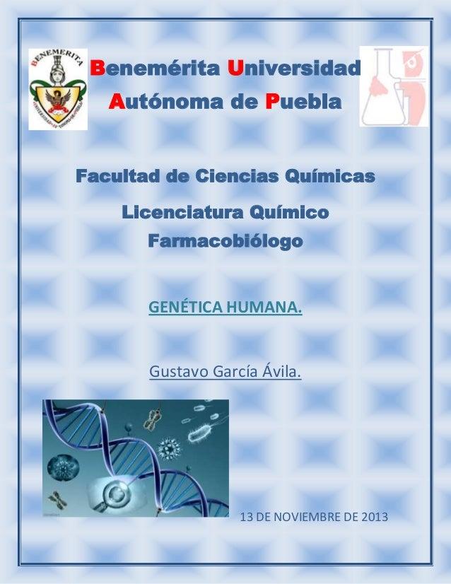 Benemérita Universidad Autónoma de Puebla Facultad de Ciencias Químicas Licenciatura Químico Farmacobiólogo  GENÉTICA HUMA...
