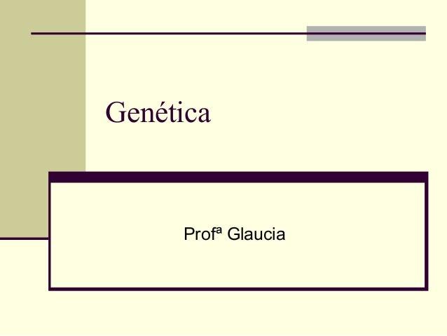 Genética Profª Glaucia