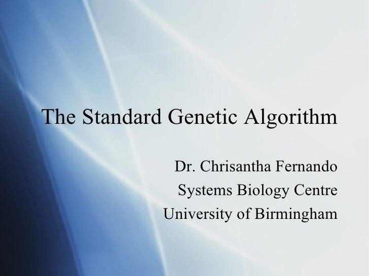 The Standard Genetic Algorithm Dr. Chrisantha Fernando Systems Biology Centre University of Birmingham
