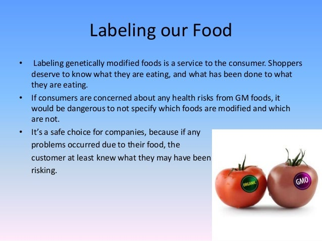 labeling of genetically modified food should The deal comes only one week before vermont's law to require gm food labeling  will go into effect if the senate compromise bill is voted on.