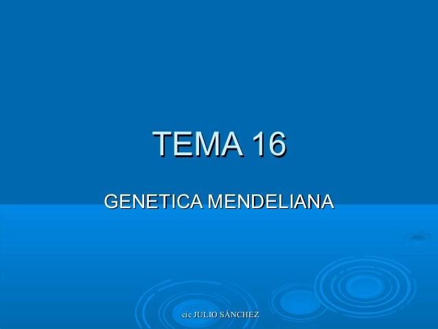 TEMA 16 GENETICA MENDELIANA  cic JULIO SÁNCHEZ