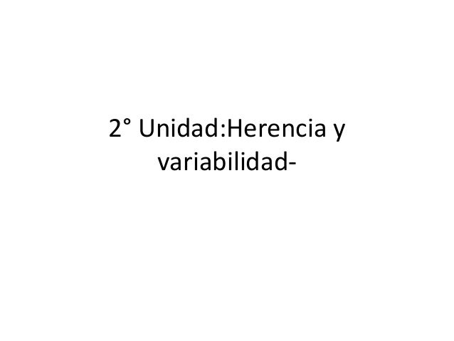 2° Unidad:Herencia y variabilidad-
