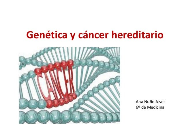 Genética y cáncer hereditario Ana Nuño Alves 6º de Medicina
