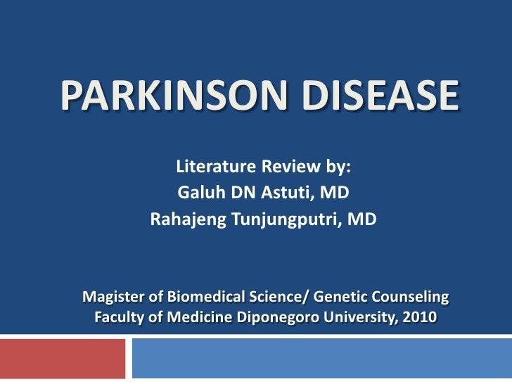 PARKINSON DISEASE<br />Literature Review by:<br />Galuh DN Astuti, MD<br />RahajengTunjungputri, MD<br />Magister of Biome...